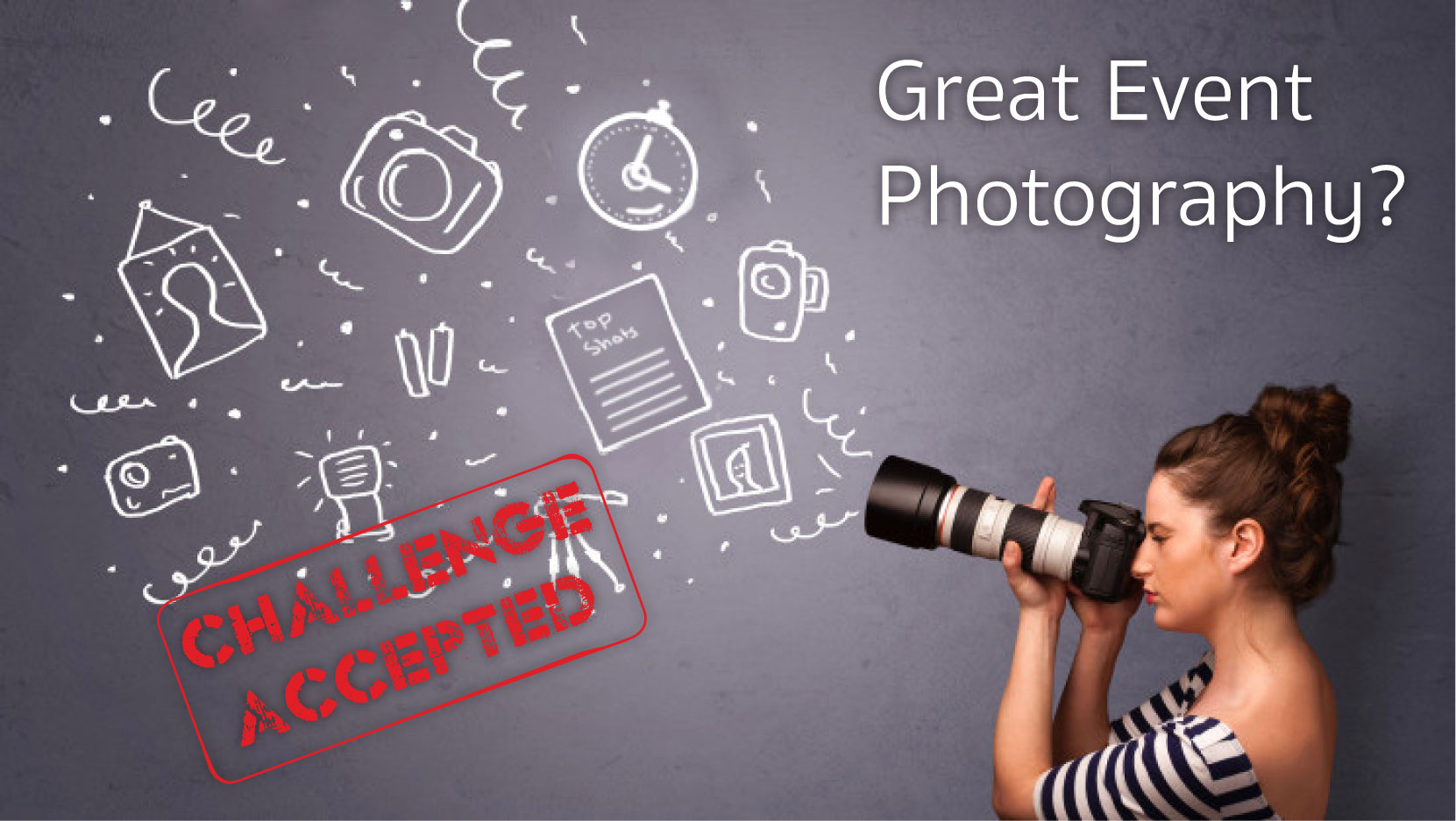 Great Event Photography? Challenge Accepted